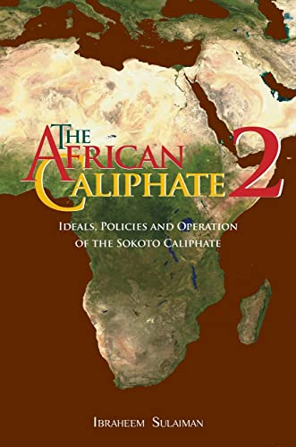 Compare Textbook Prices for The African Caliphate 2: Ideals, Policies and Operation of the Sokoto Caliphate  ISBN 9781914397134 by Sulaiman, Ibraheem,Bewley, Abdalhaqq