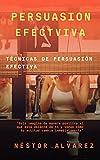 PERSUASION EFECTIVA: TÉCNICAS DE PERSUASIÓN EFECTIVA