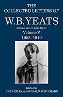 The Collected Letters of W. B. Yeats: 1908-1910