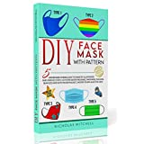 DIY FACE MASK WITH PATTERN: 5 Homemade Models Easy to Make by Illustrated and Verified Steps. No More Waste! Reusable, Washable, Fashion, Seamless and ... Yours! Also For Kids! (English Edition)