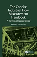 The Concise Industrial Flow Measurement Handbook: A Definitive Practical Guide
