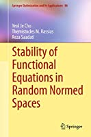 Stability of Functional Equations in Random Normed Spaces (Springer Optimization and Its Applications (86))