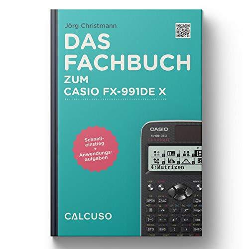 Das Fachbuch zum Casio FX-991DE X: Schnelleinstieg + Anwendungsaufgaben