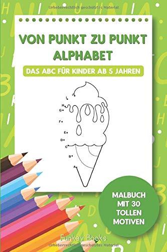 Von Punkt zu Punkt Alphabet - Das ABC für Kinder ab 5 Jahren: Malbuch mit 30 tollen Motiven