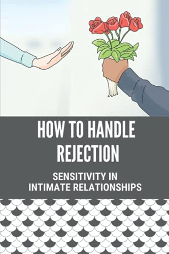 How To Handle Rejection: Sensitivity In Intimate Relationships: How To Deal With Conflict