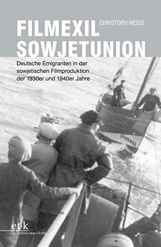 Filmexil Sowjetunion: Deutsche Emigranten in der sowjetischen Filmproduktion der 1930er und 1940er Jahre