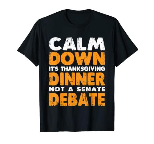 Calma Es Cena de Acción de Gracias No Un Debate Senatorial Camiseta