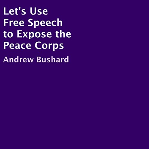 Let's Use Free Speech to Expose the Peace Corps audiobook cover art