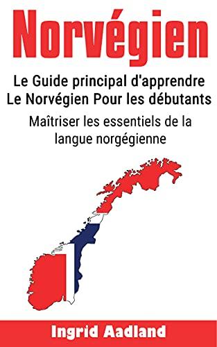 Couverture du livre Norvégien: le guide d'apprentissage ultime pour les débutants: Maîtrisez les principes de base de la langue norvégienne (Apprendre le norvégien, la langue ... le norvégien pour les débutants)