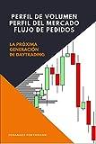 Perfil de Volumen, Perfil de Mercado, Flujo de Ordenes: : La nueva Generación de Daytrading