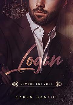 Logan: Sempre foi Você (Os Irmãos Hunt Livro 3) por [Karen Santos]