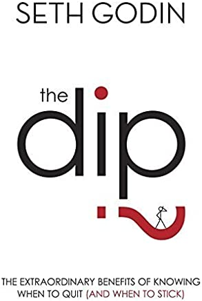 [The Dip: The extraordinary benefits of knowing when to quit (and when to stick)] [By: Godin, Seth] [July, 2007]