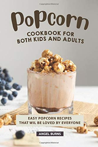 Popcorn Cookbook for Both Kids and Adults Easy Popcorn Recipes That Wil Be Loved by Everyone product image
