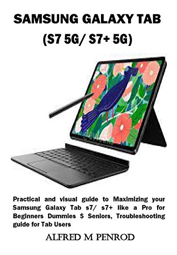 SAMSUNG GALAXY TAB (S7 5G/ S7+ 5G): Practical and visual guide to Maximizing your Samsung Galaxy Tab s7/ s7+ like a Pro for Beginners Dummies $ Seniors, ... guide for Tab Users (English Edition)