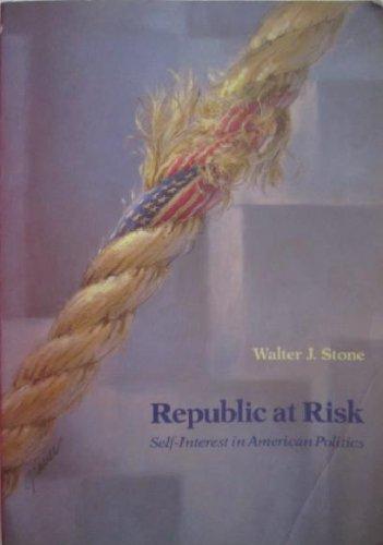 Republic at Risk: Self Interest in American Politics