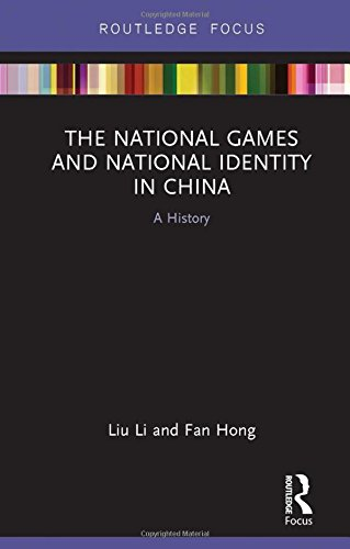 The National Games and National Identity in China: A History (Routledge Focus on Sport, Culture and Society)