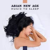 Asian New Age Music to Sleep - Soothing Sounds, Melodies for Sleep, Cure for Insomnia, Music for...