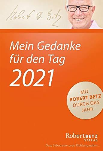Mein Gedanke für den Tag – Abreißkalender 2021: Mit Robert Betz durch das Jahr