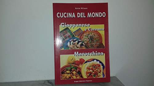 CUCINA DEL MONDO. Giapponese e Coreana, Marocchina.