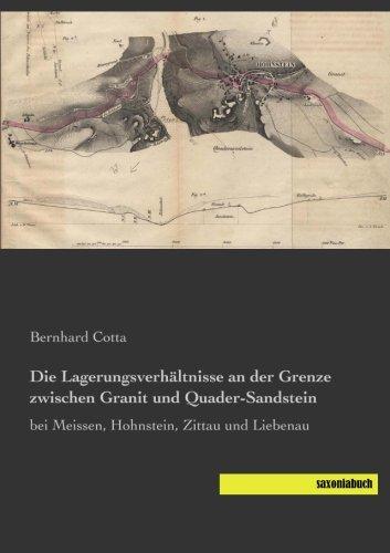 Die Lagerungsverhaeltnisse an der Grenze zwischen Granit und Quader-Sandstein: bei Meissen, Hohnstein, Zittau und Liebenau