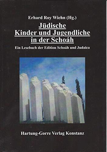 Jüdische Kinder und Jugendliche in der Schoáh: Ein Lesebuch der Edition Schoáh und Judaica