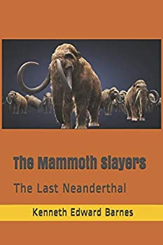 The Mammoth Slayers  The Last Neanderthal