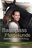 Basispass Pferdekunde – sattelfest durch die Prüfung Fachgerechter Umgang und Wissen rund ums Pferd - Sina Meiwes