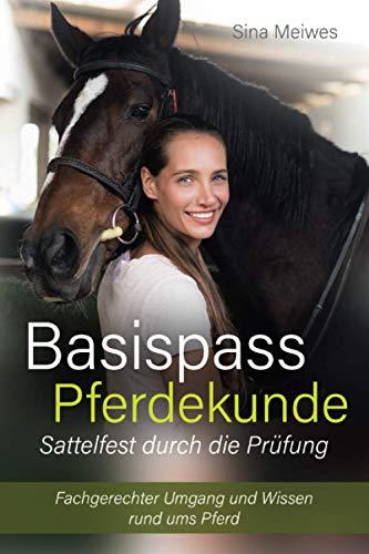 Basispass Pferdekunde – sattelfest durch die Prüfung Fachgerechter Umgang und Wissen rund ums Pferd