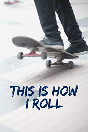 This Is How I Roll: Skateboard Notebook Cute Funny Novelty Skateboarding Gifts for Boys Girls Kids Teens Students Women Men, Wide Ruled Lined Blue ... Notebook (6