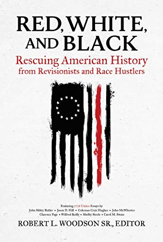 Compare Textbook Prices for Red, White, and Black: Rescuing American History from Revisionists and Race Hustlers  ISBN 9781642937787 by Woodson Sr., Robert L.