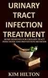 Urinary Tract Infection Treatment: Home Remedies for Urinary Tract Infections and Prevention Methods