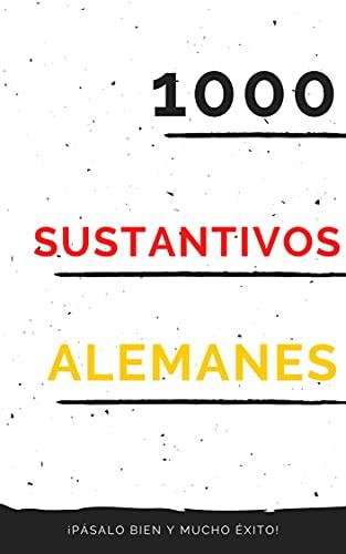 1000 sustantivos alemanes: Aprende Alemán - Vocablos (Para Estudiantes Principiantes Y Avanzados) Rápido Y Fácil - Kindel Ebook (Spanish Edition)