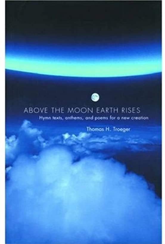 Above the Moon Earth Rises: Hymn Texts, Anthems, and Poems for a New Creation mte9098214005411