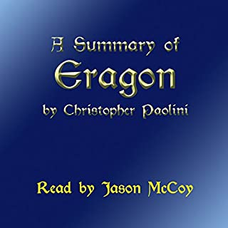 A Summary of Eragon (The Inheritance Cycle) by Christopher Paolini                   By:                                                                                                                                 Christopher Paolini                               Narrated by:                                                                                                                                 Jason McCoy                      Length: 1 hr and 24 mins     10 ratings     Overall 4.1