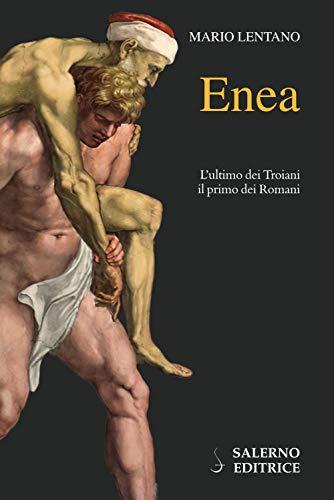 Enea. L'ultimo dei troiani, il primo dei romani