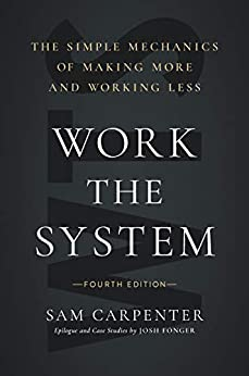 Work the System: The Simple Mechanics of Making More and Working Less (4th Edition) by [Sam Carpenter]