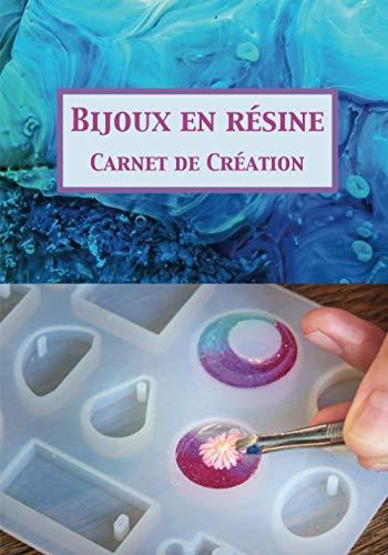 Bijoux en Résine Carnet de Création: Notez tout le matériel et étapes de vos fabrications de bijoux en résine pour ne plus perdre vos astuces et secrets. Format pratique