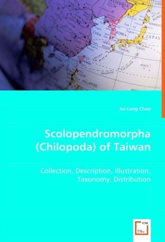 Scolopendromorpha (Chilopoda) of Taiwan: Collection, Description, Illustration, Taxonomy, Distribution.