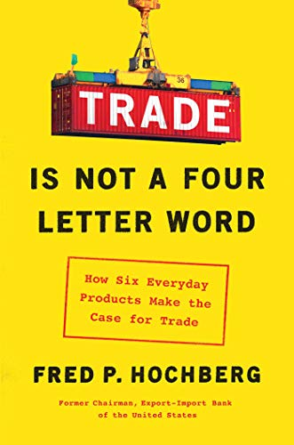 Trade Is Not a Four-Letter Word: How Six Everyday Products Make the Case for Trade (English Edition) eBook: Hochberg, Fred P.: Amazon.es: Tienda Kindle