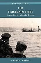 The Fur-Trade Fleet: Shipwrecks of the Hudson's Bay Company (Amazing Stories)