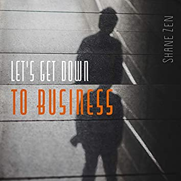Let's Get Down to Business