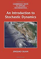 An Introduction to Stochastic Dynamics (Cambridge Texts in Applied Mathematics, Series Number 51)