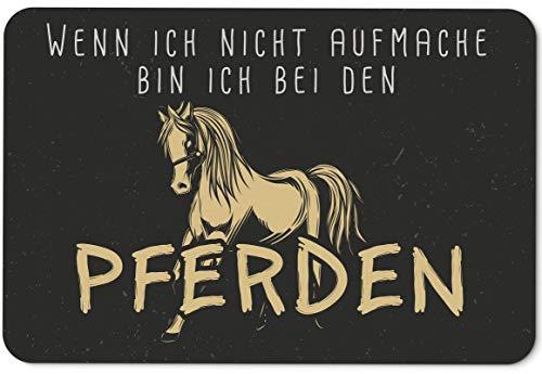Tassenbrennerei Fußmatte mit Spruch Wenn ich Nicht aufmache Bin ich bei den Pferden - Türmatte lustig - Geschenk für Pferdeliebhaber