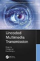 Uncoded Multimedia Transmission (Multimedia Computing, Communication and Intelligence)