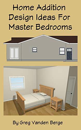 Amazon Com Home Addition Design Ideas For Master Bedrooms Ebook Vanden Berge Greg Kindle Store