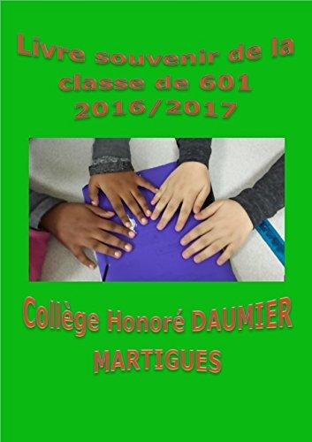 Livre souvenir de la classe de 601 2016/2017 Collège Honoré Daumier Martigues (French Edition)