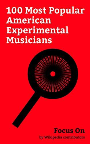 Focus On: 100 Most Popular American Experimental Musicians: David Lynch, Sasha Grey, L. Ron Hubbard, Frank Zappa, Maynard James Keenan, David Byrne, Sufjan ... Flying Lotus, etc. (English Edition)