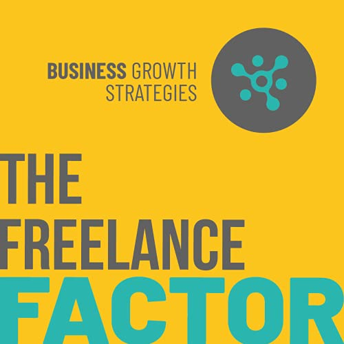 The Freelance Factor: Business Growth Strategies Podcast By Rachel Stewart cover art