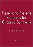 Fieser and Fieser's Reagents for Organic Synthesis, Volume 15 (Fiesers' Reagents for Organic Synthesis)