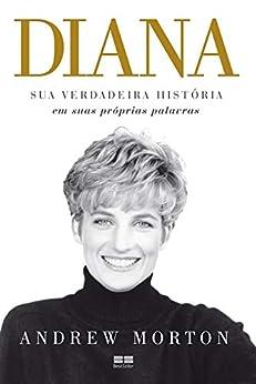 Diana: Sua verdadeira história em suas próprias palavras por [Andrew Morton]